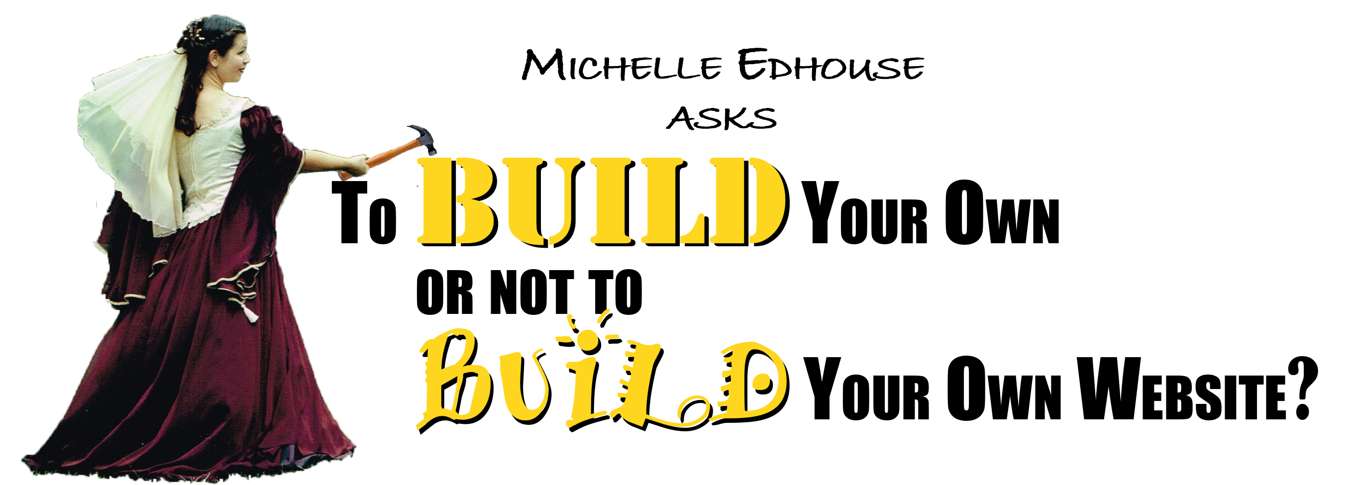 To Build Your Own or Not to Build Your Own Website webinar with Michelle Edhouse